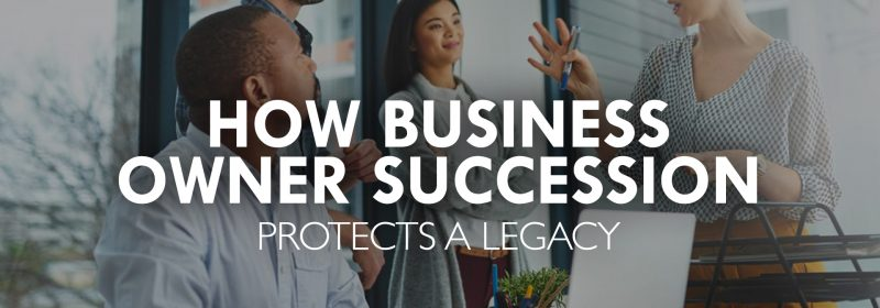 How Business Owner Succession Protects a Legacy - Palladium Insurance